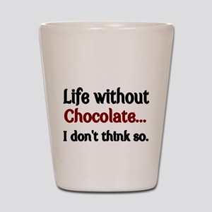 Life without Chocolate...I dont think so. Shot Gla