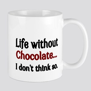 Life without Chocolate...I dont think so. Mug