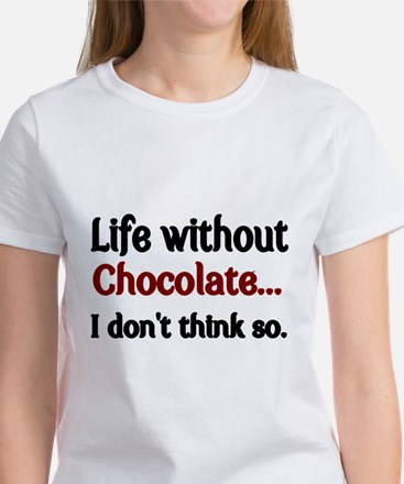 Life without Chocolate...I dont think so. T-Shirt