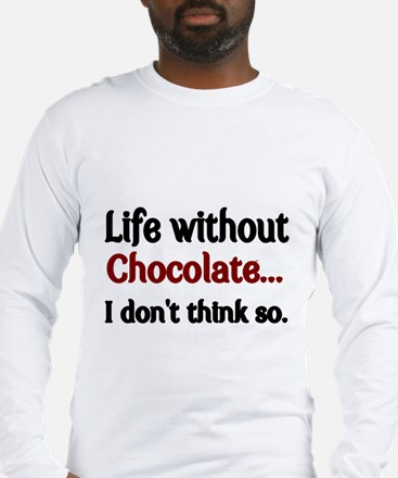 Life without Chocolate...I dont think so. Long Sle