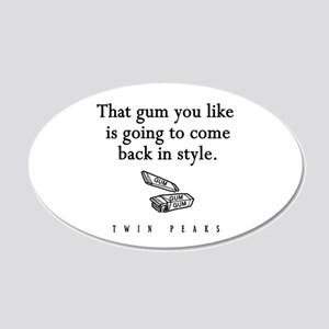 That Gum You Like Twin Peaks Quote 20x12 Oval Wall
