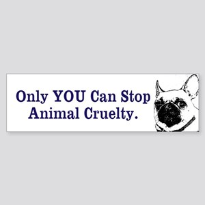 Only YOU Can Stop Animal Cruelty Bumper Sticker