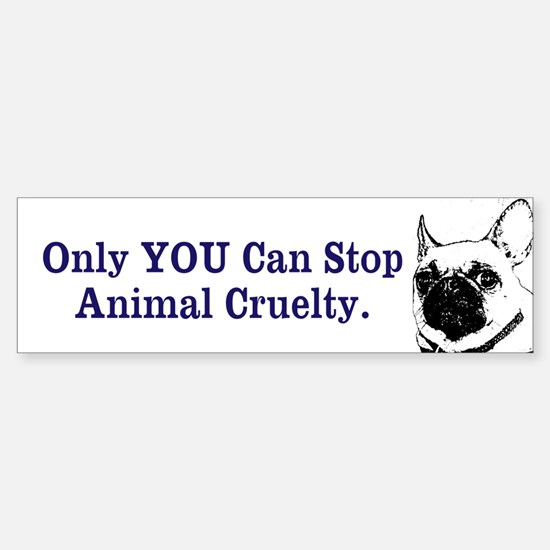 Only YOU Can Stop Animal Cruelty Bumper Bumper Bumper Sticker