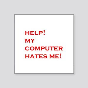 "help computer hates me Square Sticker 3"" x 3"""