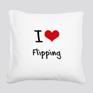 I Love Flipping Square Canvas Pillow