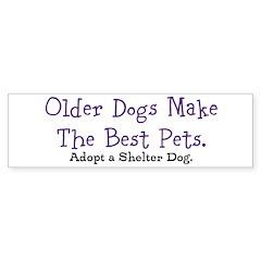 Older Dogs Make the Best Pets Bumper Bumper Sticker