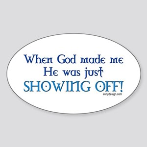 When God Made Me.. Oval Sticker