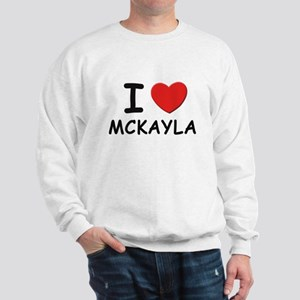 I love Mckayla Sweatshirt