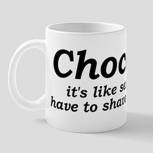 Chocolate Is Like Sex Mug