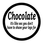 Chocolate Is Like Sex Round Car Magnet