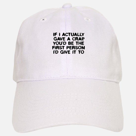If I actually gave a crap Baseball Baseball Cap