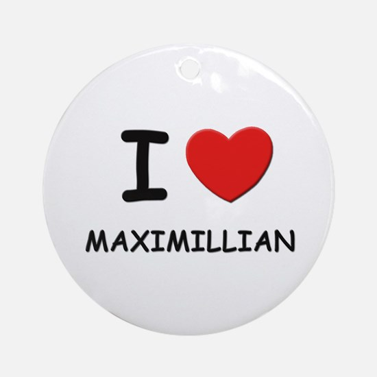 I love Maximillian Ornament (Round)