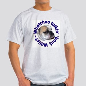 Whatchoo talkin' 'bout Willis? Bulldog Ash Grey T-