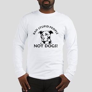 Ban Stupid People Long Sleeve T-Shirt