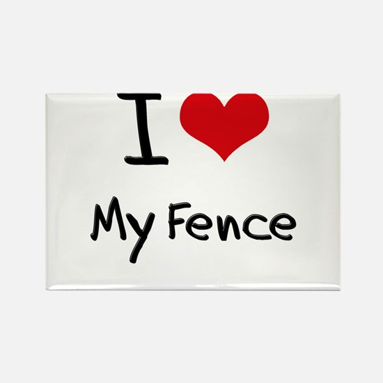 I Love My Fence Rectangle Magnet