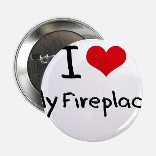 """I Love My Fireplace 2.25"""" Button"""