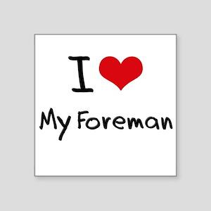 I Love My Foreman Sticker