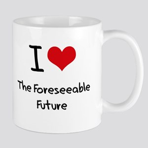 I Love The Foreseeable Future Mug
