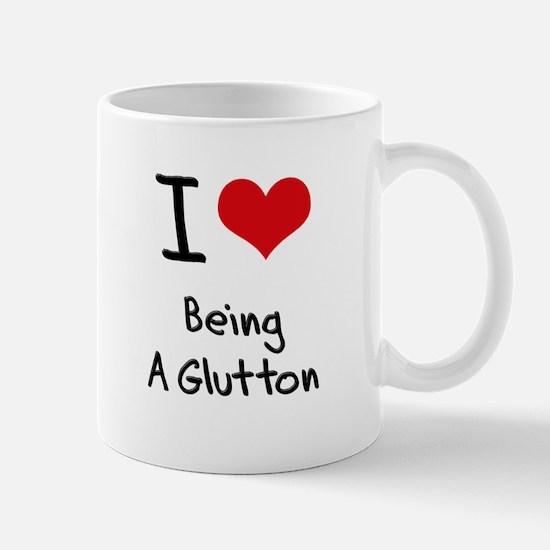 I Love Being A Glutton Mug