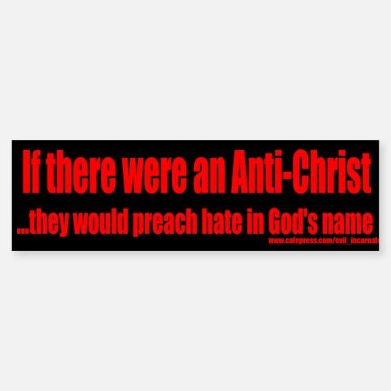The real Anti-Christ - bumper sticker Bumper Stick