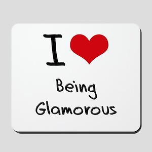 I Love Being Glamorous Mousepad