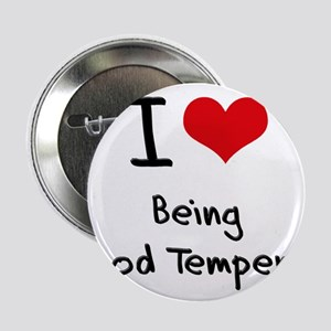 """I Love Being Good Tempered 2.25"""" Button"""