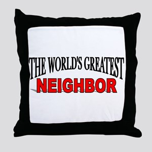 """The World's Greatest Neighbor"" Throw Pillow"