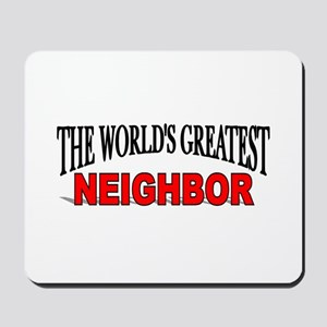 """The World's Greatest Neighbor"" Mousepad"