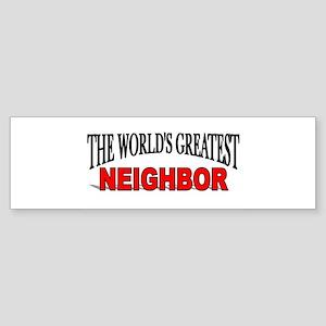 """The World's Greatest Neighbor"" Bumper Sticker"