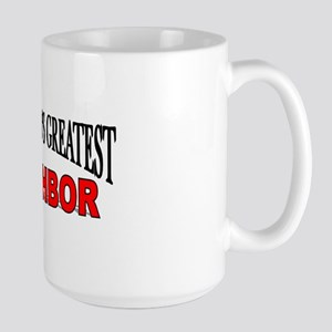"""""""The World's Greatest Neighbor"""" Large Mug"""