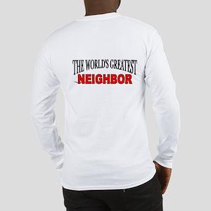 """""""The World's Greatest Neighbor"""" Long Sleeve T-Shir"""