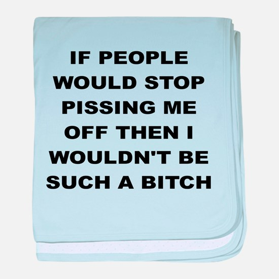 IF PEOPLE WOULD STOP PISSING ME OFF THEN I WOULDB