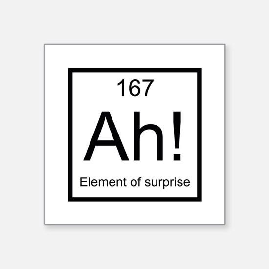 "Ah! Element of Surprise Square Sticker 3"" x 3"""