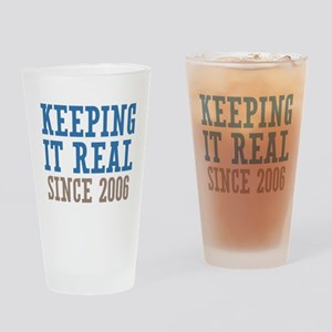 Keeping It Real Since 2006 Drinking Glass