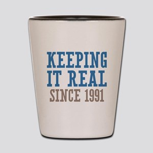Keeping It Real Since 1991 Shot Glass