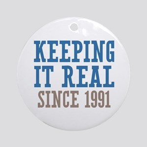 Keeping It Real Since 1991 Ornament (Round)