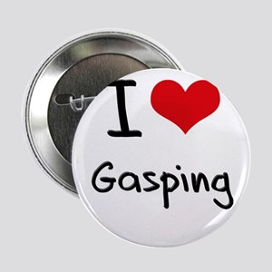 "I Love Gasping 2.25"" Button"
