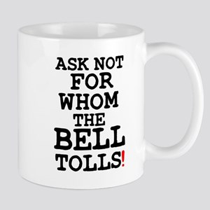 ASK NOT FOR WHOM THE BELL TOLLS! Mug