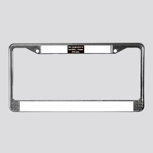 The suspense is terrible. I h License Plate Frame