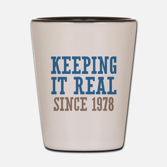 Keeping It Real Since 1978 Shot Glass