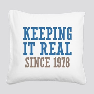 Keeping It Real Since 1978 Square Canvas Pillow