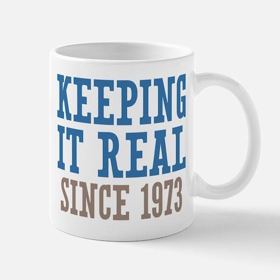 Keeping It Real Since 1973 Mug