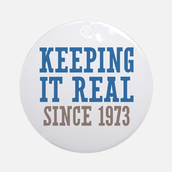Keeping It Real Since 1973 Ornament (Round)