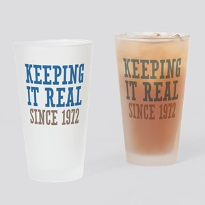 Keeping It Real Since 1972 Drinking Glass