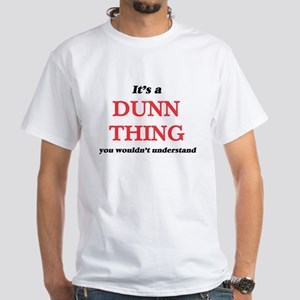 It's a Dunn thing, you wouldn't un T-Shirt