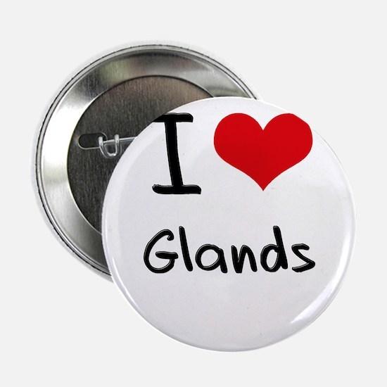 "I Love Glands 2.25"" Button"