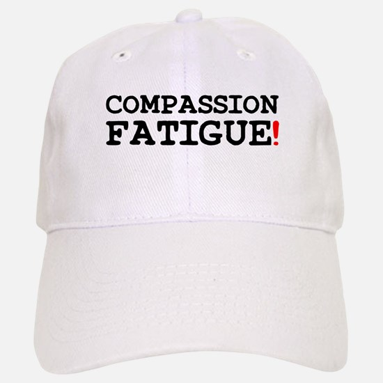 COMPASSION FATIGUE! Baseball Baseball Cap