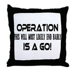 Operation This will end badly Throw Pillow