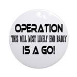 Operation This will end badly Ornament (Round)