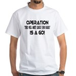 Operation This will end badly White T-Shirt